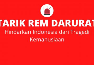 Tarik Rem Darurat: Hindarkan Indonesia dari Tragedi Kemanusiaan